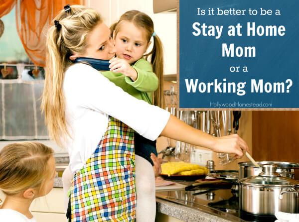Is it better to be a Stay at Home Mom or a Working Mom?