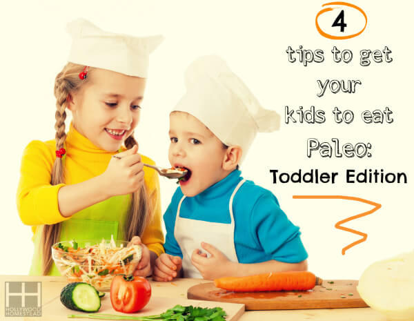 How to Get Your Kids to Eat Paleo (Toddler edition)
