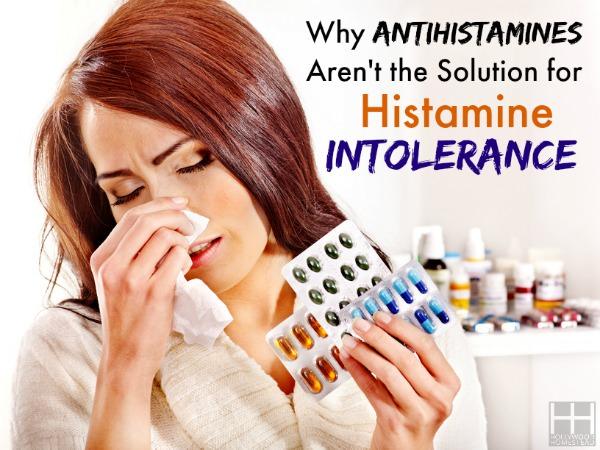 antihistamines aren't the solution for histamine intolerance