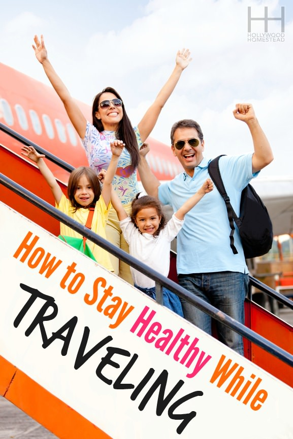 How to Stay Healthy While Traveling - Hollywood Homestead