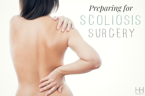 Preparing for Scoliosis Surgery - Hollywood Homestead