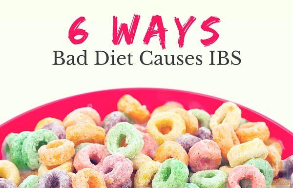 6 Ways Bad Diet Causes IBS