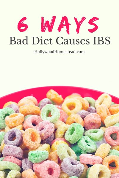 6 Ways Bad Diet Causes IBS - Hollywood Homestead