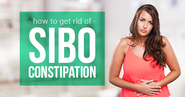 How to Get Rid of SIBO Constipation