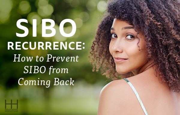 SIBO Recurrence: How to Prevent SIBO from Coming Back